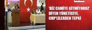 'Biz camiye gitmiyoruz' diyen yöneticiye, CHP'lilerden tepki
