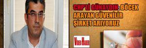 CHP'li Günaydın: 'Böcek arayan güvenilir şirket arıyoruz.'