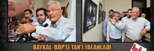 Baykal, BDP'li TAN'ı yalanladı: Erdoğan için pazarlık olmadı