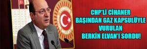 CHP'li Cihaner başından gaz kapsulüyle vurulan Berkin Elvan'ı sordu!