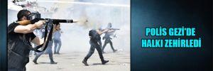 Polis Gezi'de halkı zehirledi