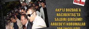 AKP'li Bozdağ'a Hacıbektaş'ta saldırı girişimi! Arbedeyi korumalar zor engelledi!