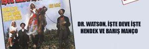 Dr. Wattson, İşte Deve İşte Hendek ve Barış Manço