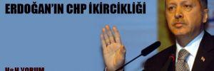 Erdoğan'ın CHP ikircikliği
