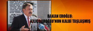 Bakan Eroğlu: Kılıçdaroğlu'nun kalbi taşlaşmış