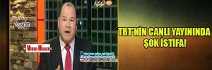 TRT'nin canlı yayınında şok istifa!