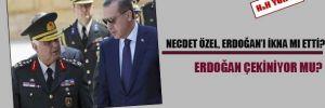 Necdet Özel, Erdoğan'ı ikna mı etti?
