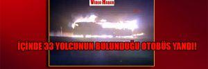 İçinde 33 yolcunun bulunduğu otobüs yandı!