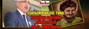 Vali Tuna: Korkmaz olayında görüntüler polis tarafından silinmedi