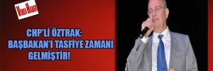 CHP'li Öztrak: Başbakan'ı tasfiye zamanı gelmiştir!