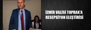 İzmir Valisi Toprak'a resepsiyon eleştirisi
