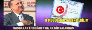 'O Müslümansa ben değilim'  Başbakan Erdoğan'a kızan bir vatandaş kimliğindeki din hanesini sildirdi