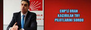 CHP'li Oran kaçırılan THY pilotlarını sordu