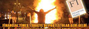 Financial Times: Türkiye'de protestolar geri geldi sosyal ayrışmalar korkusu büyüyor