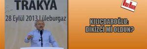 Kılıçdaroğlu: Dikizci mi oldun?