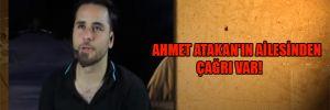 Ahmet Atakan'ın ailesinden çağrı var!