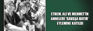 Ethem, Ali ve Mehmet'in anneleri 'savaşa hayır' eylemine katıldı