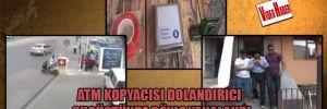 ATM kopyacısı dolandırıcı suçüstünde böyle yakalandı