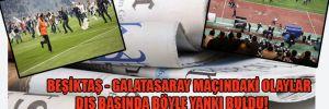 Beşiktaş – Galatasaray maçındaki olaylar dış basında böyle yankı buldu!