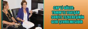 CHP'li Güler: TBMM'ye yakışan Suriye tezkeresinin geri çevrilmesidir