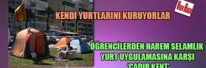 Kendi yurtlarını kuruyorlar Öğrencilerden harem selamlık yurt uygulamasına karşı 'çadır kent'