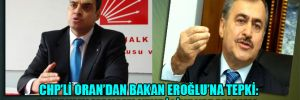 CHP'li Oran'dan Bakan Eroğlu'na tepki: Bakanlık makamı kendisine yaramamış
