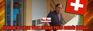 İsviçre'de yaşlı Türk kadına polis dayağı iddiası