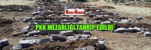 PKK mezarlığı tahrip edildi