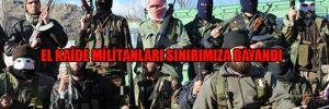 El Kaide militanları sınırımıza dayandı