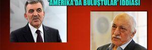 'Amerika'da buluştular' iddiası