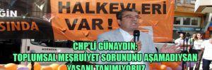 CHP'li Günaydın: Toplumsal meşruiyet sorununu aşamadıysan yasanı tanımıyoruz