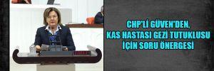 CHP'li Güven'den, kas hastası Gezi tutuklusu için soru önergesi