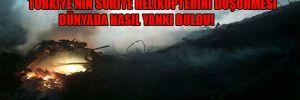 Türkiye'nin Suriye helikopterini düşürmesi dünyada nasıl yankı buldu!