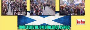 İngiltere'de on binlerce İskoç bağımsızlık için yürüdü
