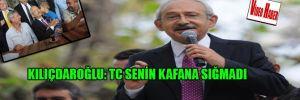 Kılıçdaroğlu: TC senin kafana sığmadı