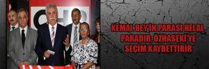 Kemal Bey'in parası helal paradır, Özhaseki'ye seçim kaybettirir