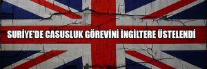 Suriye'de casusluk görevini İngiltere üstelendi