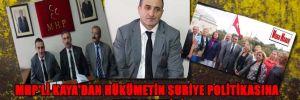 MHP'li Kaya'dan Hükümetin Suriye politikasına sert eleştiri