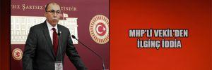 MHP'li Vekil'den ilginç iddia