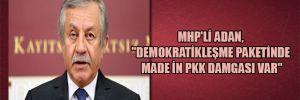 """MHP'li Adan, """"Demokratikleşme paketinde made in PKK damgası var"""""""