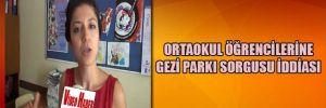 Ortaokul öğrencilerine Gezi Parkı sorgusu iddiası