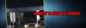Emniyet'te gizli 'Gezi' zirvesi