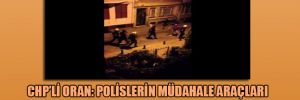 CHP'li Oran: Polislerin müdahale araçları arasında taş bulunmakta mı?