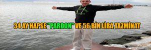 "34 ay hapse ""pardon"" ve 56 bin Lira tazminat"
