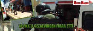 18 PKK'lı cezaevinden firar etti