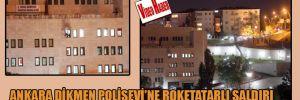 Ankara Dikmen Polisevi'ne roketatarlı saldırı