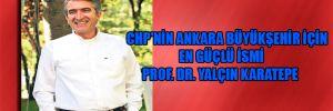 CHP'nin Ankara Büyükşehir için en güçlü ismi Prof. Dr. Yalçın Karatepe