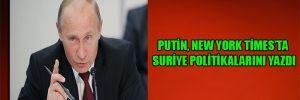 Putin, New York Times'ta Suriye politikalarını yazdı