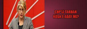CHP'li Tarhan Köşk'e aday mı?