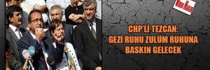 CHP'li Tezcan: Gezi Ruhu Zulüm Ruhuna baskın gelecek